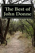"""The Best of John Donne: Featuring """"A Valediction Forbidding Mourning"""", """"Meditation 17 (For Whom the Bell Tolls and No Man is an Island)"""", """"Holy Sonnet ... be my Love"""", and many more! (Classic Poet)"""