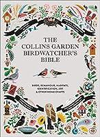 The Collins Garden Birdwatcher's Bible: A Practical Guide to Identifying and Understanding Garden Birds