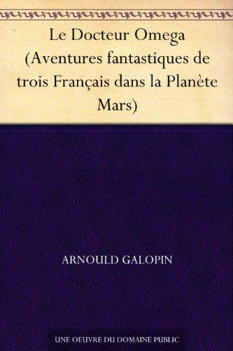 Couverture du livre Le Docteur Omega (Aventures fantastiques de trois Français dans la Planète Mars)