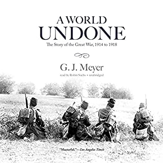 A World Undone     The Story of the Great War, 1914 to 1918              Written by:                                                                                                                                 G. J. Meyer                               Narrated by:                                                                                                                                 Robin Sachs                      Length: 27 hrs and 58 mins     30 ratings     Overall 4.7