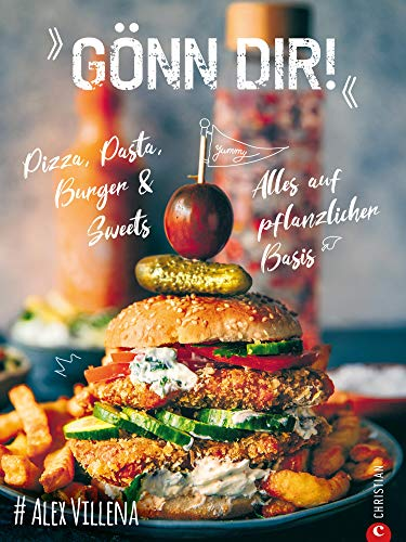 Gönn Dir!: Pizza, Pasta, Burger & Sweets. Alles auf pflanzlicher Basis.