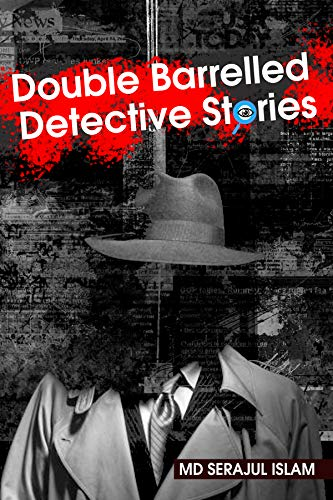 detective: Double Barrelled Detective New Stories: Double Barrelled Detective New Stories by Md Serajul Islam (English Edition)
