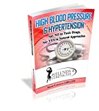 High Blood Pressure & Hypertension: Say NO to Toxic Drugs And Say YES to Natural Approaches (Health & Wellness Book 8)