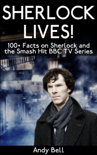 Sherlock Lives 100 Facts on Sherlock and the Smash Hit BBC TV Series English Edition