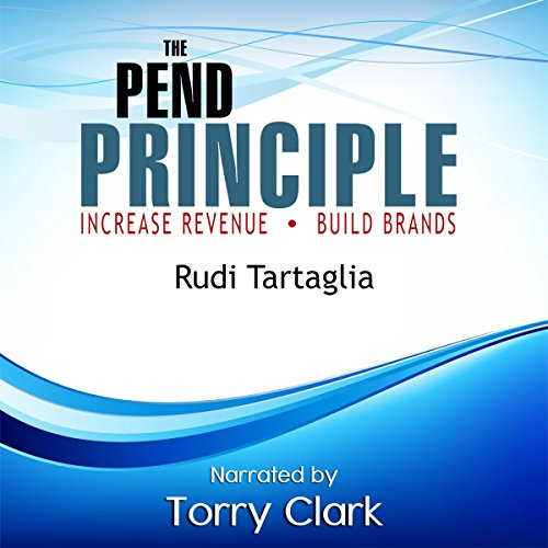 The Pend Principle     Increase Revenue, Build Brands              By:                                                                                                                                 Rudi Tartaglia                               Narrated by:                                                                                                                                 Torry Clark                      Length: 1 hr and 7 mins     Not rated yet     Overall 0.0