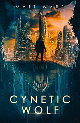 Cynetic Wolf: An Epic, Coming of Age, Near Future Dystopian SciFi Novel (Wolfish Book 1) (English Edition)