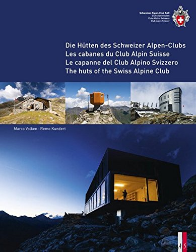 Die Hütten des Schweizer Alpen-Clubs- Les cabanes du Club Alpin Suisse - Le capanne del Club Alpino Svizzero - The Huts of the Swiss Alpine Club