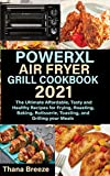 PowerXL Air Fryer Grill Cookbook 2021: The Ultimate Affordable, Tasty and Healthy Recipes for Frying, Roasting, Baking, Rotisserie, Toasting, and Grilling your Meals (English Edition)