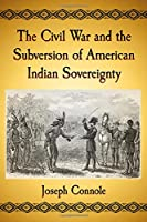 The Civil War and the Subversion of American Indian Sovereignty