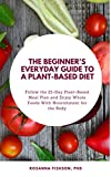 The Beginner's Everyday Guide To a Plant-Based Diet: Follow the 21-Day Plant-Based Meal Plan and Enjoy Whole Foods With Nourishment for the Body (English Edition)