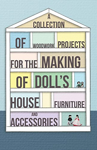 A Collection of Woodwork Projects for the Making of Doll's House Furniture and Accessories (English Edition)