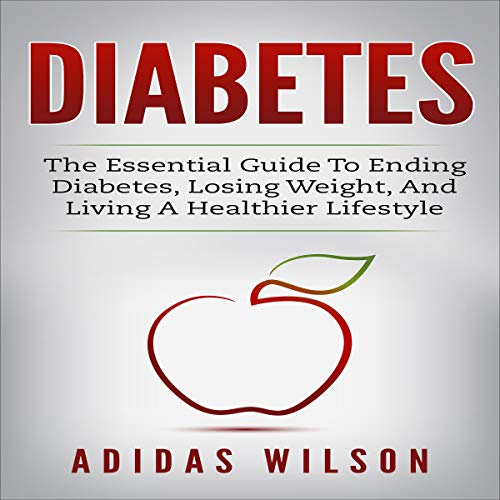 Diabetes: The Essential Guide to Ending Diabetes, Losing Weight, and Living a Healthier Lifestyle audiobook cover art