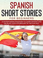 Spanish Short Stories for Beginners: 21 Entertaining Short Passages to Learn Spanish and Develop Your Vocabulary the Fun Way!