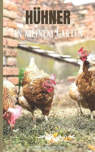 Hühner in meinem Garten: Alles, was Sie für die Freilandhaltung von Legehennen benötigen: Wartung des Stalls, Überwachung der Entwicklung und der Eierernte | 60 Ausfüllen von Formularen