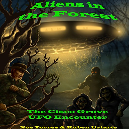Aliens in the Forest     The Cisco Grove UFO Encounter              By:                                                                                                                                 Noe Torres,                                                                                        Ruben Uriarte                               Narrated by:                                                                                                                                 Matthew Wiens                      Length: 3 hrs and 46 mins     10 ratings     Overall 4.0