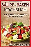 Säure-Basen Kochbuch: Mit 30 basischen Rezepten zum Wohlbefinden