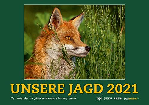 Wandkalender UNSERE JAGD 2021: Der Kalender für Jäger und andere Naturfreunde