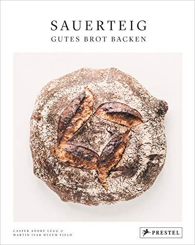 Sauerteig. Gutes Brot backen: Bewährte Rezepte nach alter Backtradition - [Grundrezept mit Step-by-step-Fotos und vielen Rezeptvariationen mit besonderen Getreidesorten wie Emmer, Einkorn, Kamut]