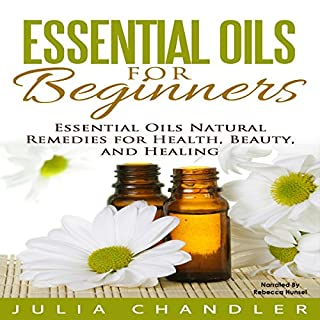 Essential Oils for Beginners     Essential Oils Natural Remedies for Health, Beauty, and Healing              By:                                                                                                                                 Julia Chandler                               Narrated by:                                                                                                                                 Rebecca Hunsel                      Length: 1 hr and 10 mins     Not rated yet     Overall 0.0