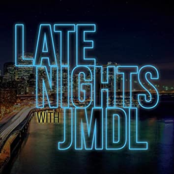 Late Nights with J M D L
