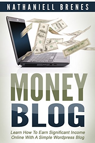 Money Blog: Learn How To Earn Significant Income Online With a Simple WordPress Blog (English Edition)
