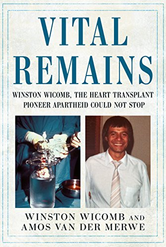 Vital Remains: Winston Wicomb, the Heart Transplant Pioneer Apartheid Could Not Stop