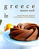Greece Meets West: Simple Recipes Inspired by My Big Fat Greek Wedding (English Edition)