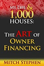 My Life & 1000 Houses: The Art of Owner Financing by Mitch Stephen (2016-02-25)