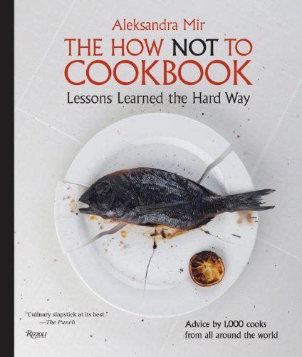 Image of The How Not to Cookbook: Lessons Learned the Hard Way