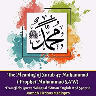 The Meaning of Surah 47 Muhammad (Prophet Muhammad SAW)     From Holy Quran: Bilingual Edition English and Spanish              By:                                                                                                                                 Jannah Firdaus Mediapro                               Narrated by:                                                                                                                                 Jannah Firdaus Mediapro Studio                      Length: 43 mins     Not rated yet     Overall 0.0