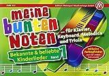 Meine bunten Noten für Klavier, Keyboard, Melodica und Triola: Bekannte & beliebte Kinderlieder...