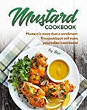 Mustard Cookbook: Mustard is more than a condiment - This cookbook will make you realize it and more! (English Edition)