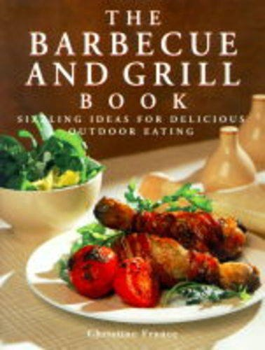 The Barbecue and Grill Book: Sizzling Ideas for Delicious Outdoor Eating