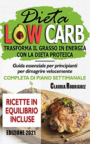 Dieta Low Carb trasforma il grasso in energia con la dieta proteica: Guida essenziale per principianti per dimagrire velocemente, ricette in equilibrio incluse (Italian Edition)
