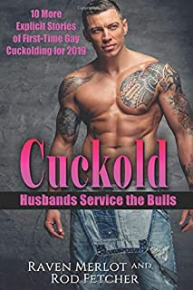 Cuckold Husbands Service the Bulls: 10 More Explicit Stories of First-Time Gay Cuckolding for 2019 (Cuckold Husbands Service the Bulls Short Stories)