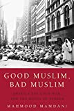 Good Muslim, Bad Muslim: America, the Cold War, and the Roots of Terror - Mahmood Mamdani
