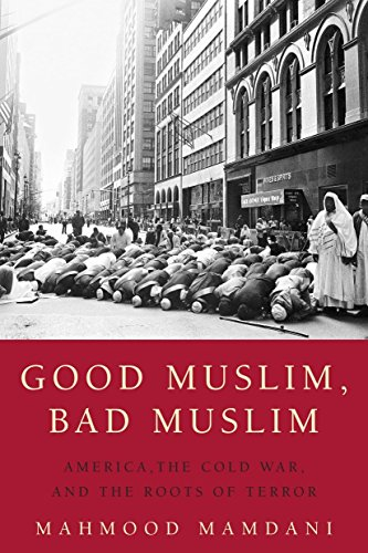 Good Muslim, Bad Muslim: America, the Cold War, and the...