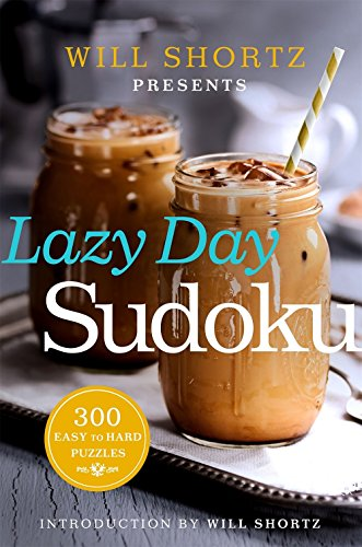 Will Shortz Presents Lazy Day Sudoku: 300 Easy to Hard Puzzles