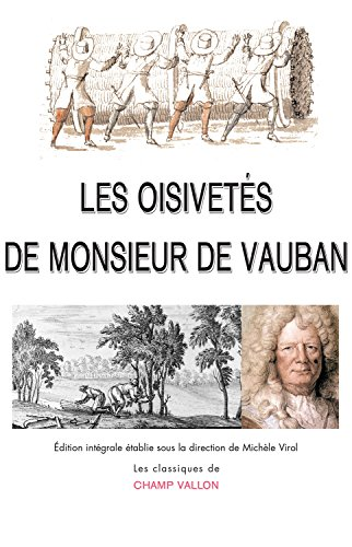 Les Oisivetés de Monsieur de Vauban: Ou ramas de plusieurs mémoires de sa façon sur différents sujets (Les classiques)