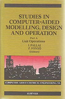 Studies in Computer-aided Modelling, Design and Operation: Unit Operations Pt. A