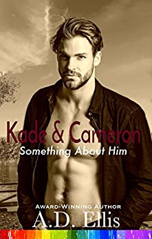 Kade & Cameron: A steamy, friends-to-lovers, hurt/comfort, bisexual awakening, M/M romance (Something About Him Book 6) by [A.D. Ellis]