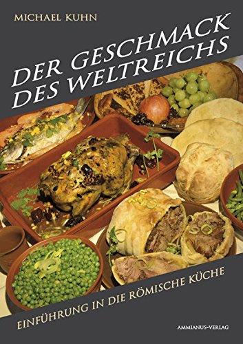 Der Geschmack des Weltreichs: Einführung in die römische Küche