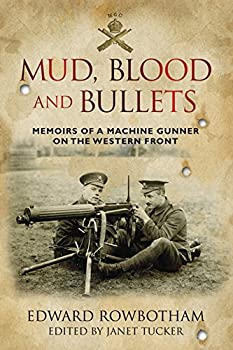 Mud Blood and Bullets  Memoirs of a Machine Gunner on the Western Front