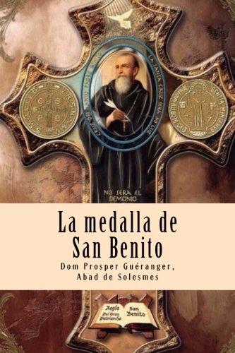 La medalla de San Benito: El arma más poderosa del cristiano contra las fuerzas del mal, accidentes, peligros y enfermedades