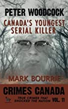 Peter Woodcock: Canada's Youngest Serial Killer: Volume 11 (Crimes Canada: True Crimes That Shocked The Nation) by Mark Bo...