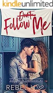 Don't Follow Me: A High School Bully Romance (Diamond In The Rough Book 4)
