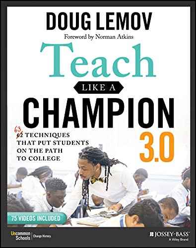Teach Like a Champion 3.0: 63 Techniques that Put Students on the Path to College