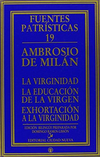 La virginidad - La educación de la virgen - Exhortación a la virginidad (Fuentes Patrísticas, sección textos) de Santo, Obispo De Milan Ambrosio (30 may 2007) Tapa dura