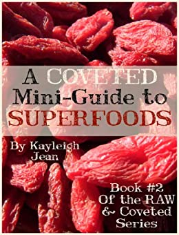 A Coveted Mini-Guide to SUPERFOODS (RAW & Coveted Lifestyle Series Book 2)