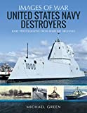 United States Navy Destroyers: Rare Photographs from Wartime Archives (Images of War)